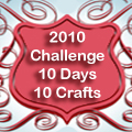 2010 Challenge: 20 Days, 10 Crafts