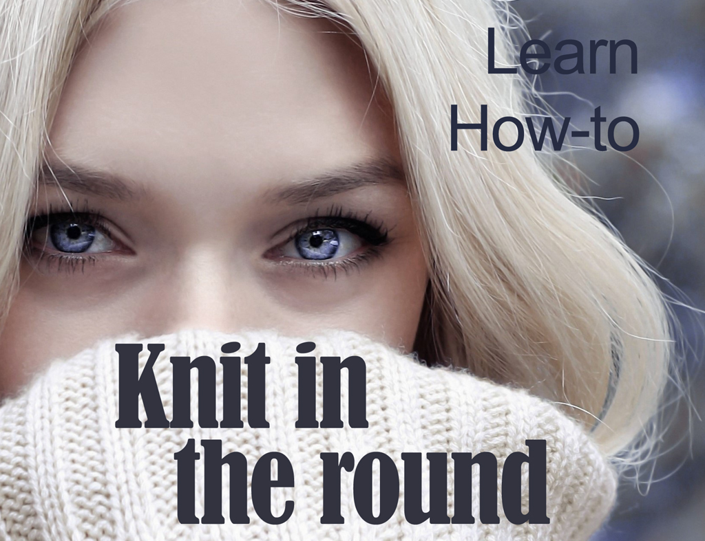 How to Knit in the Round – 2 ways, explained with video