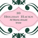 10 Holiday Hacks all Moms Need to Know