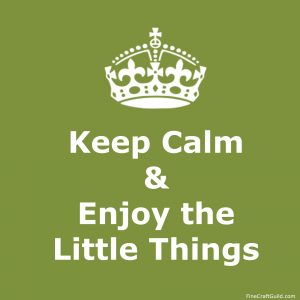 keep calm gallery  - keep calm and enjoy the little things in life
