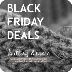 Black Friday Deals for Knitters (Extended to Cyber Monday)
